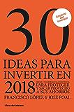 30 ideas para invertir en 2018: Ideas y sugerencias para proteger y sacar provecho a sus ahorros (Inversión)
