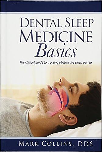Dental Sleep Medicine Basics: The Clinical Guide To Treating Obstructive Sleep Apnea por Dds Mark Collins epub