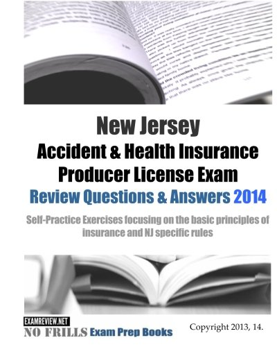 Download New Jersey Accident & Health Insurance Producer License Exam Review Questions & Answers 2014: Self-Practice Exercises focusing on the basic principles of insurance and NJ specific rules Pdf