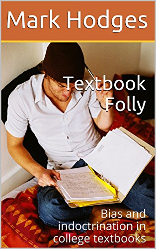 textbook folly bias and indoctrination in college textbooks mark