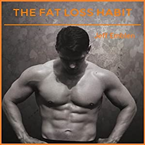 The Fat Loss Habit: Creating Routines that Make Willpower and Fat Loss Automatic Audiobook