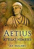 Aetius: Attila's Nemesis