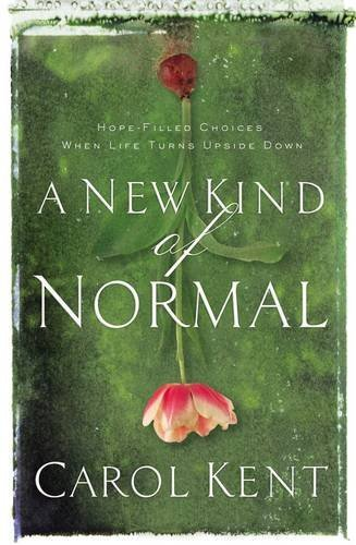 Read Online A New Kind of Normal: Hope-Filled Choices When Life Turns Upside Down PDF