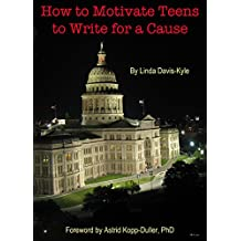 How to Motivate Teens to Write for a Cause: Getting Nondyslexic & Dyslexic Teens to Write about Health & More