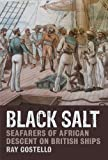 Black Salt : Seafarers of African Descent on British Ships, Costello, Ray, 1846318181