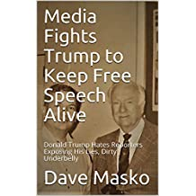Media Fights Trump to Keep Free Speech Alive: Donald Trump Hates Reporters Exposing His Lies, Dirty Underbelly