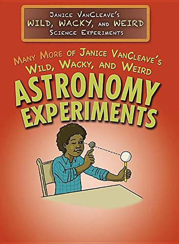Many More of Janice VanCleave's Wild, Wacky, and Weird Astronomy Experiments (Janice VanCleave's Wild, Wacky, and Weird Science Experiment)