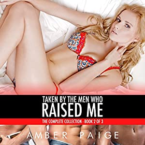 Taken by the Men Who Raised Me: The Complete Collection, Book 2 of 3 Audiobook