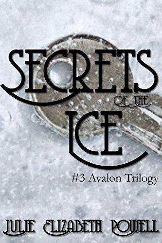 Secrets Of The Ice (#3 Avalon Trilogy)