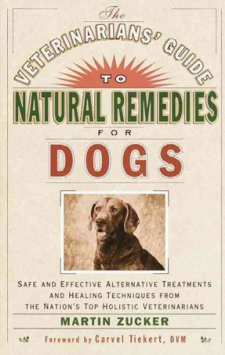 The Veterinarians Guide To Natural Remedies For Dogs Safe And Effective Alternative Treatments And Healing Techniques From The Nations Top Holistic Veterinarians The Veterinarians Guide To Natural Remedies For Dogs