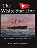 White Star Line, The: An Illustrated History 1869-1934