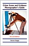 Crime Scene and Evidence Photographer's Guide, Steven Staggs, 0966197097