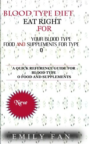 Blood  Type  Diet: Eat Right For Your  Blood Type Food And Supplements For Type O