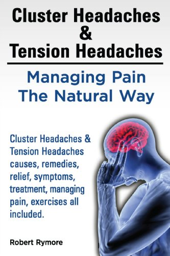 Cluster Headaches & Tension Headaches  Cluster Headaches & Tension  Headaches causes, remedies, relief, symptoms, treatment, managing pain,  exercises