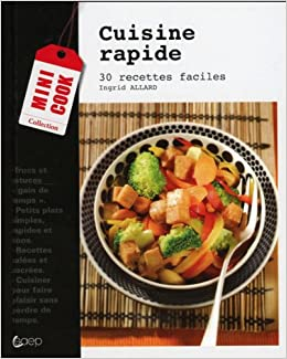 Amazon Fr Cuisine Rapide 30 Recettes Faciles Allard Ingrid
