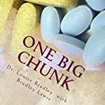 One Big Chunk: A Really, Really True Memoir | Dr. Louise Bradley,Bradley Lewis