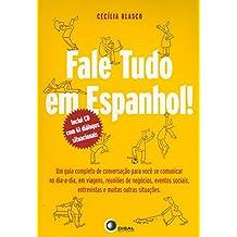 Fale Tudo em Espanhol! (+ CD Audio): um Guia Completo de Conversação Para Você se Comunicar no dia a Dia, em Viagens, Reuniões de Negócios, Eventos Sociais, Entrevistas e Muitas Outras Situações