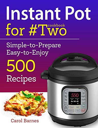 Instant Pot Cookbook for #Two: Simple-to-Prepare Easy-to-Enjoy 500 Recipes (Instant Pot recipes for two) by Carol Barnes