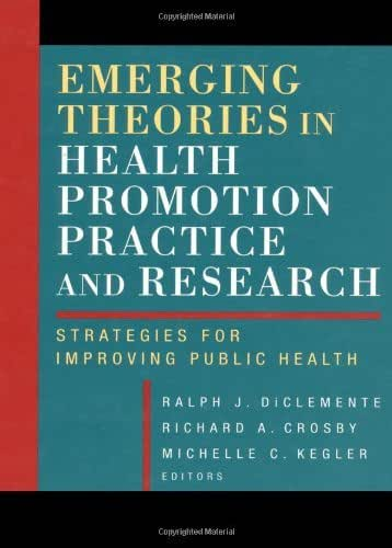 Emerging Theories in Health Promotion Practice and Research: Strategies for Improving Public Health (Health Systems Management Book 17)