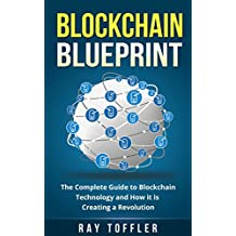 Blockchain Blueprint: The Complete Guide to Blockchain Technology and How it is Creating a Revolution (Books on Bitcoin, Cryptocurrency, Ethereum, FinTech, Hidden Economy, Money, Smart Contracts)