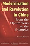 Modernization and Revolution in China: From the Opium Wars to the Olympics (East Gate Books)