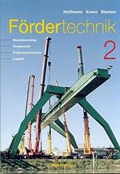 Fördertechnik 2: Maschinensätze, Fördermittel, Tragkonstruktionen, Logistik