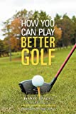 How You Can Play Better Golf, John Oteri, 1465390073