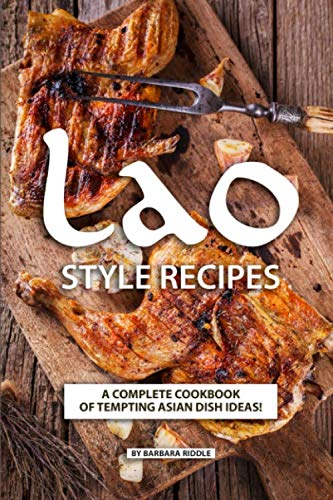 Lao Style Recipes: A Complete Cookbook of Tempting Asian Dish Ideas! by Barbara Riddle