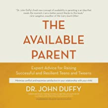 The Available Parent: Expert Advice for Raising Successful, Resilient Teens and Tweens