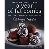 A Year of Low Carb/ Keto Fat Bombs: 52 Seasonal Recipes Ketogenic Cookbook (Sweet & Savory Recipes) (Elizabeth Jane Cookbook)