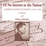 Of No Interest to the Nation: A Jewish Family in France, 1925-1945 | Gilbert Michlin