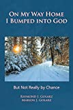 img - for On My Way Home I Bumped into God: But Not Really by Chance book / textbook / text book