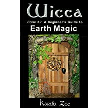 Wicca: A Beginner's Guide to Earth Magic (Living Wicca Today Book 2)