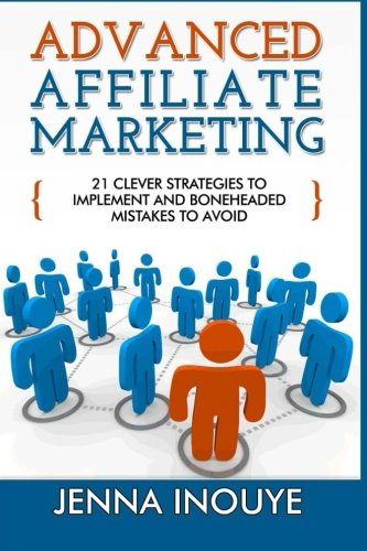 518ve7dC6fL - Advanced Affiliate Marketing: 21 Clever Strategies to Implement and Boneheaded Mistakes to Avoid