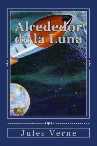 Alrededor de la Luna (Spanish Edition) [Jules Verne] (Tapa Blanda)