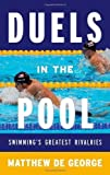 Duels in the Pool: Swimming's Greatest Rivalries (Rowman & Littlefield Swimming Series) 1st edition by De George, Matthew (2013) Hardcover