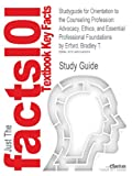 Studyguide for Orientation to the Counseling Profession: Advocacy, Ethics, and Essential Professional Foundations by Bradley T. Erford, ISBN 9780132850858, Cram101 Textbook Reviews Staff and Erford, Bradley T., 1490243666