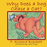 Why Does a Dog Chase a Cat?, P. Richard Brackett, 1425908535