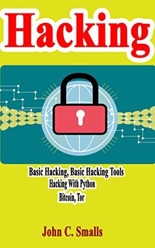 Hacking: Basic Hacking, Basic Hacking tools, Hacking With Python, Bitcoin, Tor