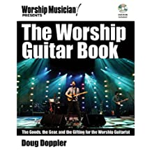 WORSHIP GUITAR BOOK, THE - BOOK/DVD-ROM: The Goods, the Gear, and the Gifting for the Worship Guitarist