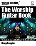 The Worship Guitar Book: The Goods, the Gear, and the Gifting for the Worship Guitarist (Worship Musician Presents)