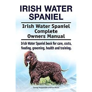 Irish Water Spaniel. Irish Water Spaniel Complete Owners Manual. Irish Water Spaniel book for care, costs, feeding, grooming, health and training. 10