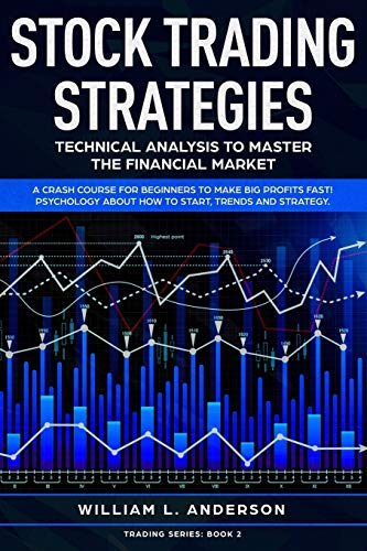 Stock Trading Strategies: Technical Analysis to Master the Financial Market. A Crash Course for Beginners to Make Big…