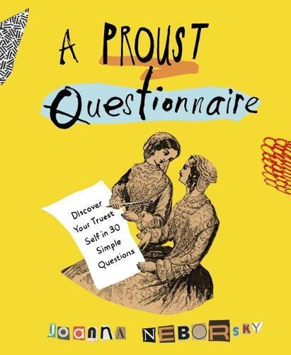 A Proust Questionnaire: Discover Your Truest Self-in 30 Simple Questions