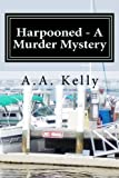Harpooned - a Murder Mystery, A. A. Kelly, 1494306204