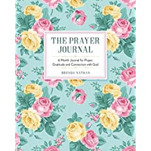 The Prayer Journal: 6 Month Journal for Prayer, Gratitude and Connection with God