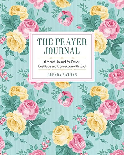 Personalized Prayer Book - The Prayer Journal: 6 Month Journal for Prayer, Gratitude and Connection with God