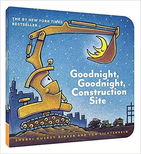 Goodnight, Goodnight, Construction Site – by Sherri Duskey Rinker & Tom Lichtenheld