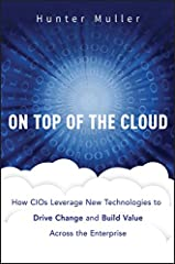 """Praise for ON TOP OF THE CLOUD        """"21st-century CIOs have a dual responsibility: driving down costs and creating new business value. Managing this seeming dichotomy is the domain of top business executives everywhere, and CIOs ever..."""