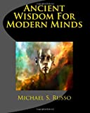 Ancient Wisdom for Modern Minds, Michael Russo, 1463561296